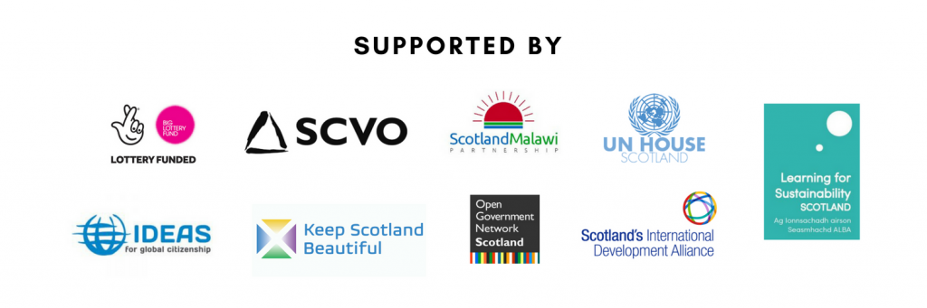 Supported by: Big Lottery Fund, SCVO, Scotland Malawi Partnership, UN House Scotland, Learning for Sustainability Scotland, IDEAS, Keep Scotland Beautiful, Open Government Network Scotland, Scotland's International Development Alliance