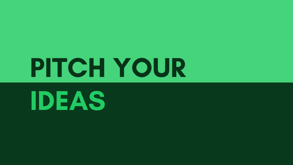 Pitch your ideas
