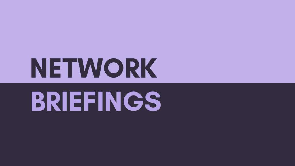 Network Briefings